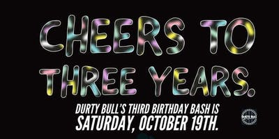 Durty Bull 3rd Anniversary Party!