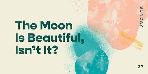 The Moon Is Beautiful, Isn't It?