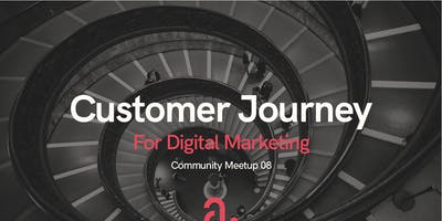 Community Meetup 08: Customer Journey for Digital Marketing