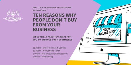 HOT TOPIC LUNCH - TEN REASONS WHY PEOPLE DON'T BUY FROM YOUR WEBSITE tickets