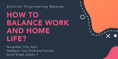 Solution Engineering Meet Up: How To Balance Home and Work Life?