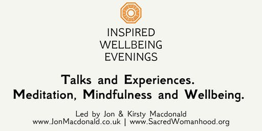 Inspired Wellbeing - An Evening of Meditation, Wisdom and Wellbeing. Learn to manage stress, create healthier relationships and connect to a far deeper sense of joy and wellbeing.