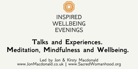 Inspired Wellbeing - An Evening of Meditation, Wisdom and Wellbeing. Learn to manage stress, create healthier relationships and connect to a far deeper sense of joy and wellbeing. tickets