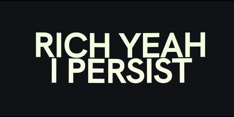 Rich Yeah Video Launch - I Persist tickets