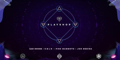 PLAYSHOP feat. Gab Rhome, KMLN, Pink Mammoth and Jon Medina tickets