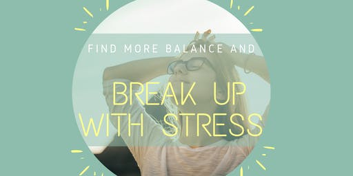 Find more Balance and Break up with Stress