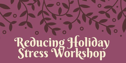 Reducing Holiday Stress Workshop with Marie Mechtaly