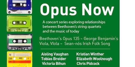 Opus Now #15  BEETHOVEN OPUS 135 | AISLING VAUGHAN | GEORGE BENJAMIN tickets