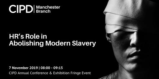 HR's Role in Abolishing Modern Slavery #cipdACE