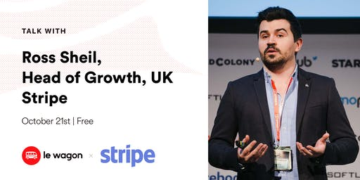 Le Wagon Talk with Ross Sheil, Head of Growth UK, Stripe