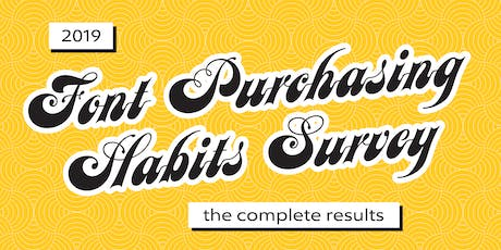 Results of the 2019 Font Purchasing Habits Survey tickets