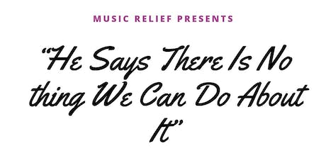 "MRF presents- ""He Says There Is Nothing We Can Do About It' tickets"