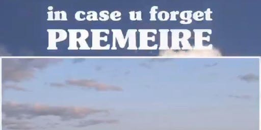 IN CASE U FORGET - NYC Premiere
