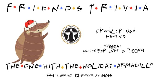 "Friends Trivia ""TOW The Holiday Armadillo "" at Growler USA Phoenix"