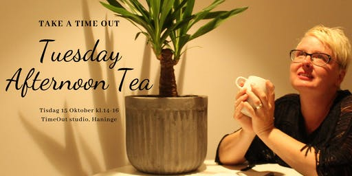 Take a Time Out - Tuesday Afternoon Tea