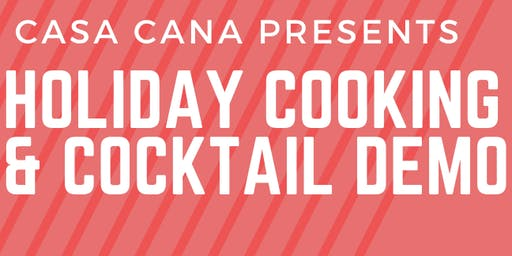 Holiday Cooking & Cocktail Demo @ Casa Caña!