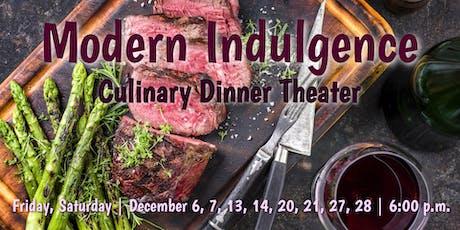 Modern Indulgence | Culinary Dinner Theater  tickets
