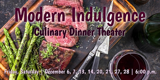 Modern Indulgence | Culinary Dinner Theater