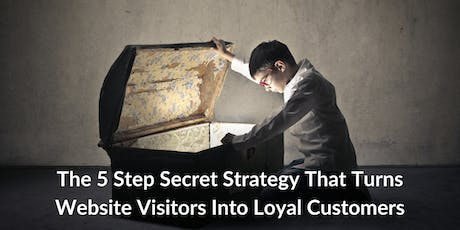 The 5 Step Secret Strategy That Turns Website Visitors Into Loyal Customers tickets
