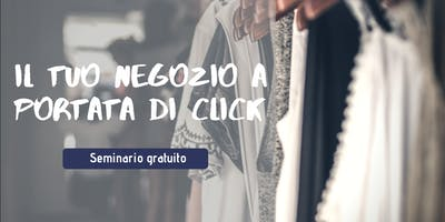 Seminario Gratuito: Il tuo negozio a portata di click