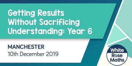 Getting results without sacrificing understanding - Year 6 (Manchester)  tickets