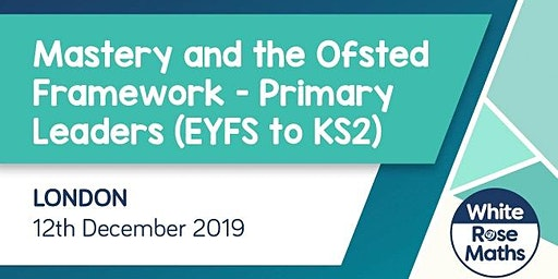 Mastery and the Ofsted Framework (London)