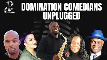 """""""Domination Comedians Unplugged"""""""