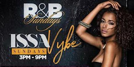 IssaVybe Sunday Brunch  Day Party Each & Every Sunday !! tickets
