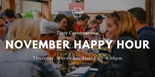 Tasty Conversations: November Happy Hour at the Hive