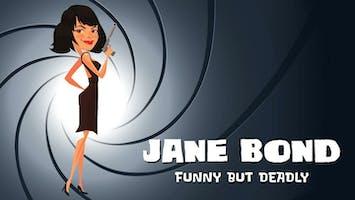 """Jane Bond: Funny But Deadly"""