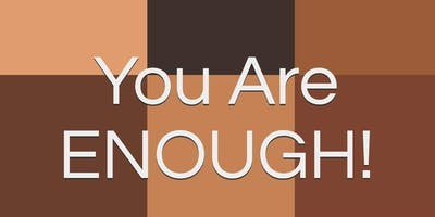 """""""You Are Enough"""" The WorkShop"""