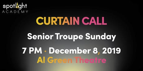 Spotlight Academy Sr Troupe SUNDAY presents! Curtain Call! tickets