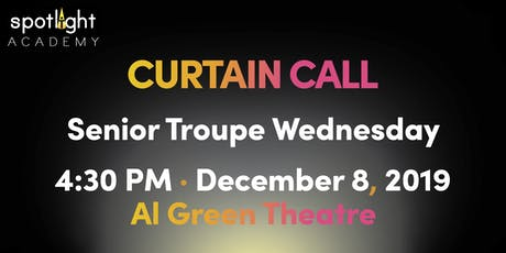 Spotlight Academy Sr Troupe WEDNESDAY presents! Curtain Call! tickets