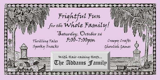 Frightful Family Fun with special hosts, The Addams Family!