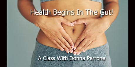 Health Begins In The Gut!. Attend A Class With Donna Perrone tickets