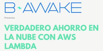 B - Awake presenta: Verdadero ahorro en la nube con AWS Lambda