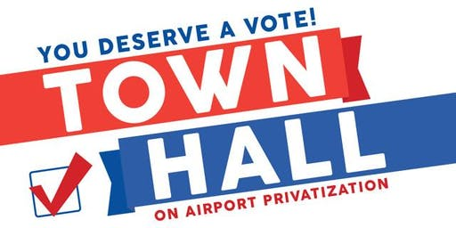 You Deserve a Vote! Town Hall on Airport Privatization