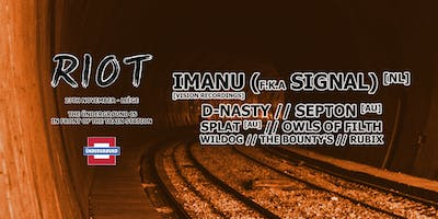 Riot W/ IMANU (fka SIGNAL) - D-NASTY - SEPTON and many more