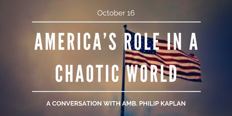 America's Role in a Chaotic World: A Conversation with Amb. Kaplan tickets