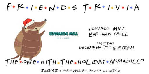 "Friends Trivia ""TOW The Holiday Armadillo"" at Edwards Mill"