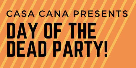 Day of the Dead Party @ Casa Cana! tickets