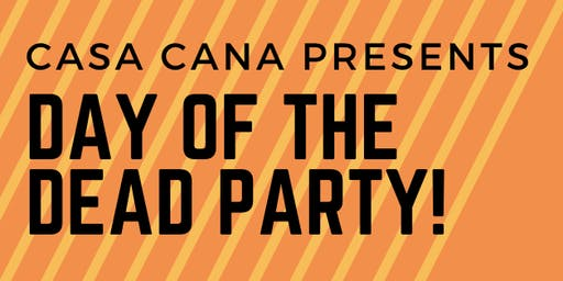 Day of the Dead Party @ Casa Cana!
