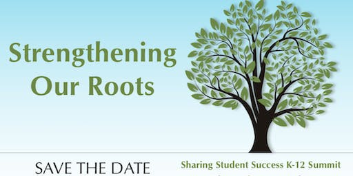 Strengthening Our Roots: Sharing Student Success K-12 Summit