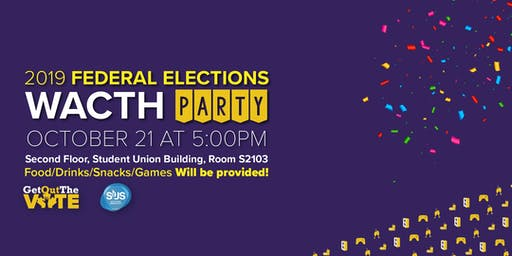 2019 Federal Elections UFV-SUS WATCH PARTY!