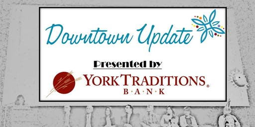 Fall 2019 Downtown Update Presented by York Traditions Bank
