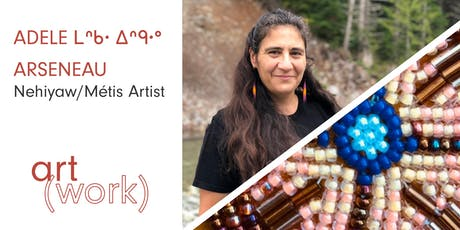 Art(Work) Career Workshop Series with Adele ᒪᐢᑿ ᐃᐢᑵᐤ Arseneau (90 min) tickets