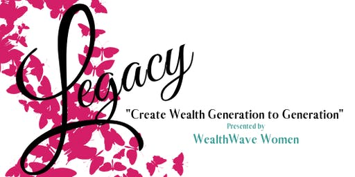 Legacy Planning: Creating Wealth Generation to Generation
