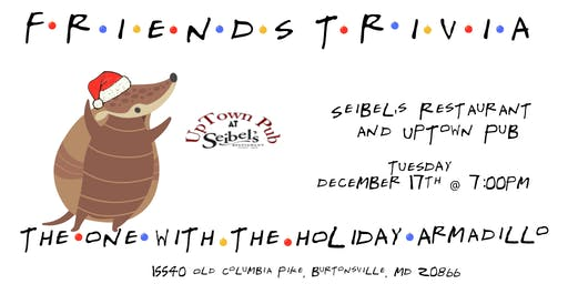 "Friends Trivia ""TOW The Holiday Armadillo"" at Seibel's"