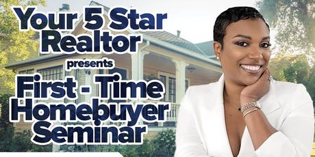 """Your 5 Star Realtor"" Present First Time Homebuyer Seminar tickets"