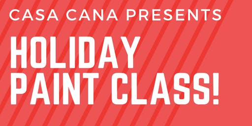 Holiday Paint Night @ Casa Cana